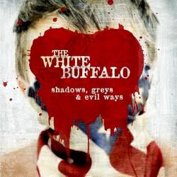 The White Buffalo - Shadows, Greys & Evil Ways